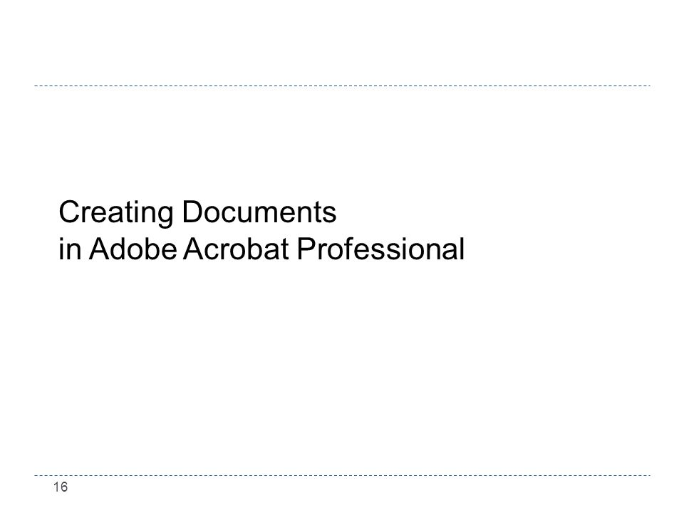 16 Creating Documents in Adobe Acrobat Professional