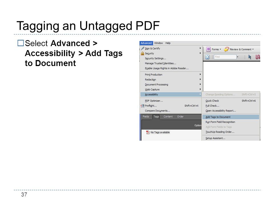 37 Tagging an Untagged PDF Select Advanced > Accessibility > Add Tags to Document