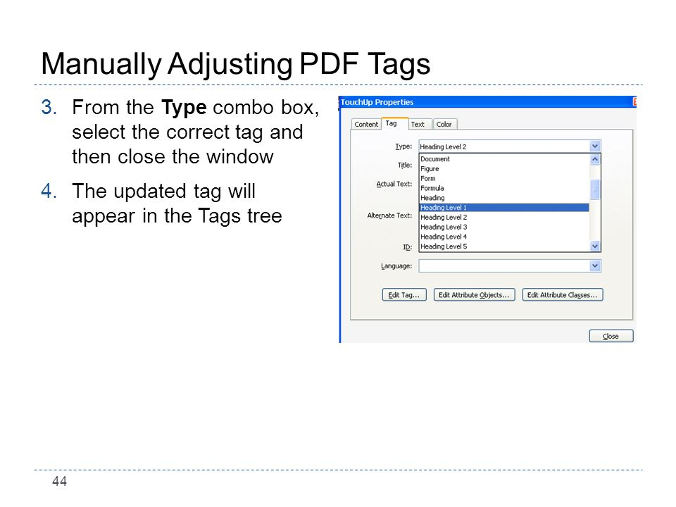 44 Manually Adjusting PDF Tags 3.From the Type combo box, select the correct tag and then close the window 4.The updated tag will appear in the Tags tree