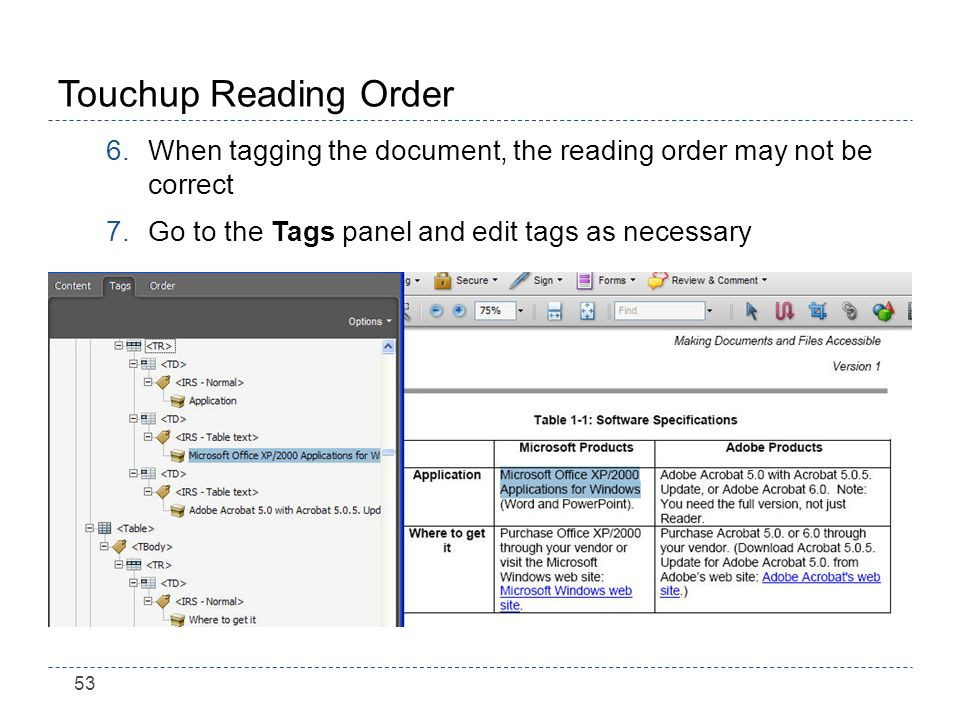 53 Touchup Reading Order 6.When tagging the document, the reading order may not be correct 7.Go to the Tags panel and edit tags as necessary