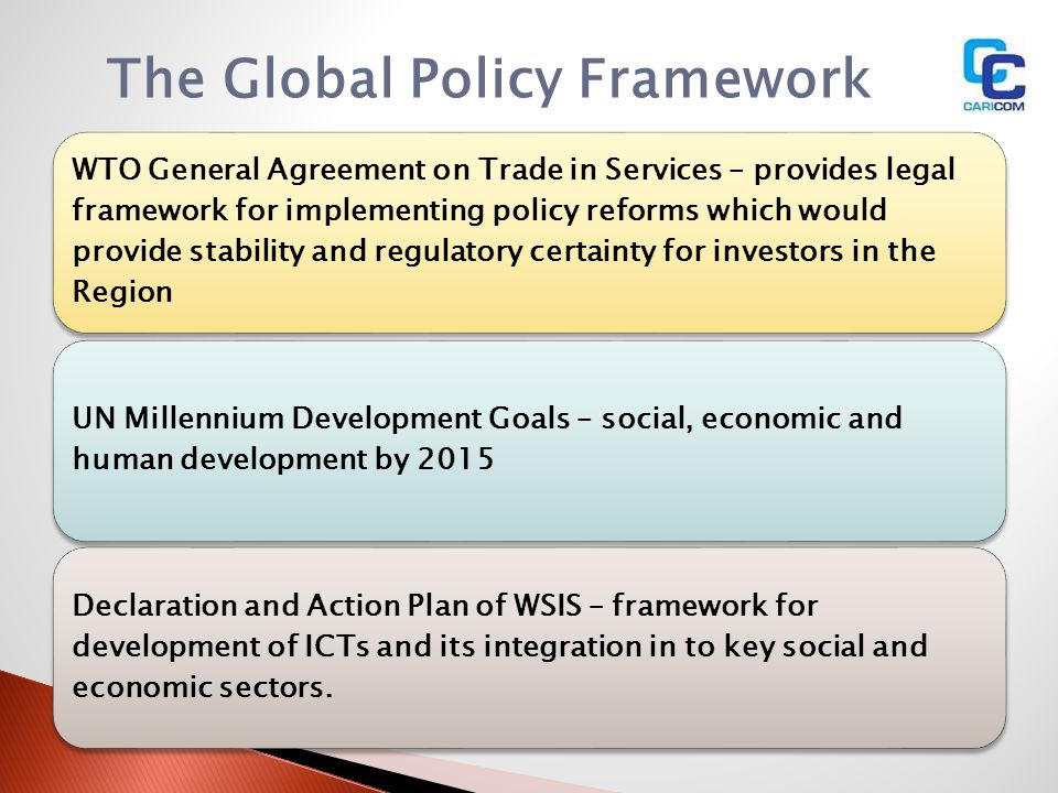 WTO General Agreement on Trade in Services – provides legal framework for implementing policy reforms which would provide stability and regulatory cer