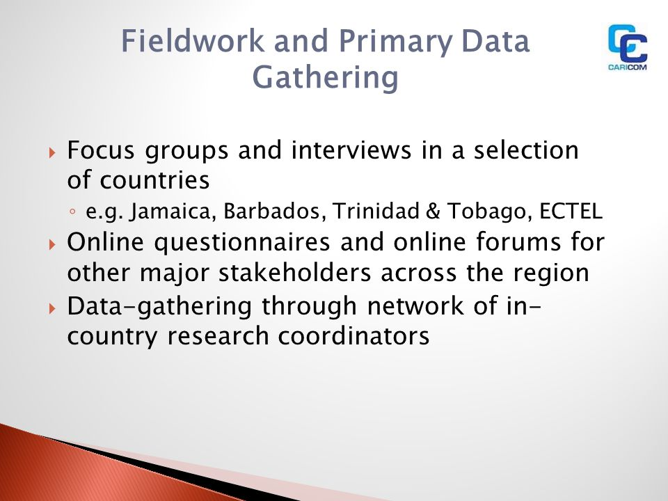 Fieldwork and Primary Data Gathering Focus groups and interviews in a selection of countries e.g. Jamaica, Barbados, Trinidad & Tobago, ECTEL Online q