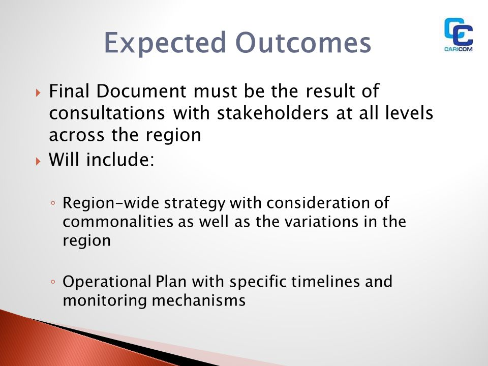 Expected Outcomes Final Document must be the result of consultations with stakeholders at all levels across the region Will include: Region-wide strat