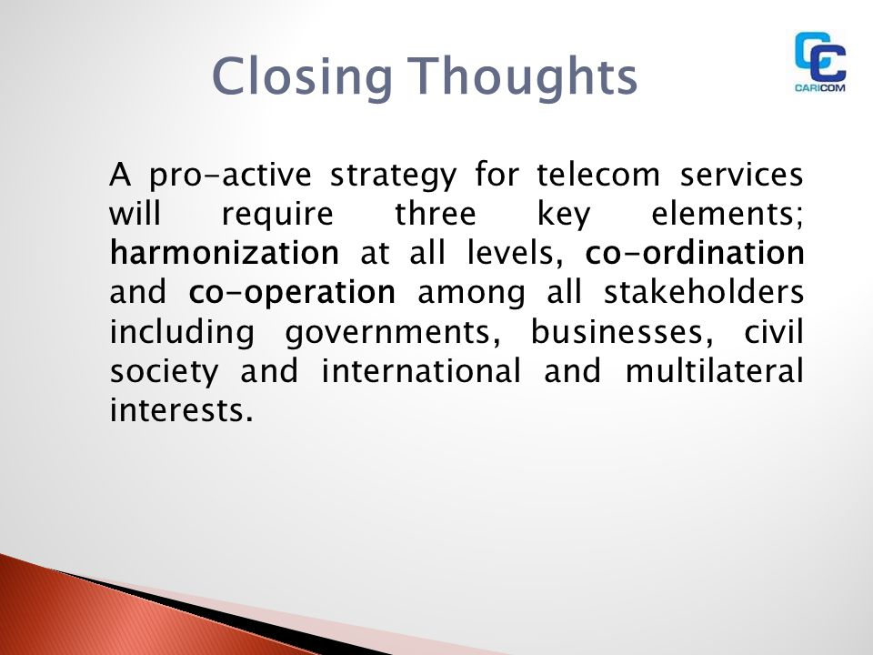 Closing Thoughts A pro-active strategy for telecom services will require three key elements; harmonization at all levels, co-ordination and co-operati