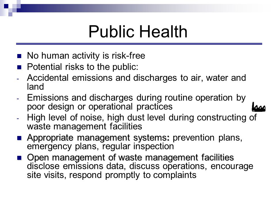 Public Health No human activity is risk-free Potential risks to the public: - Accidental emissions and discharges to air, water and land - Emissions a
