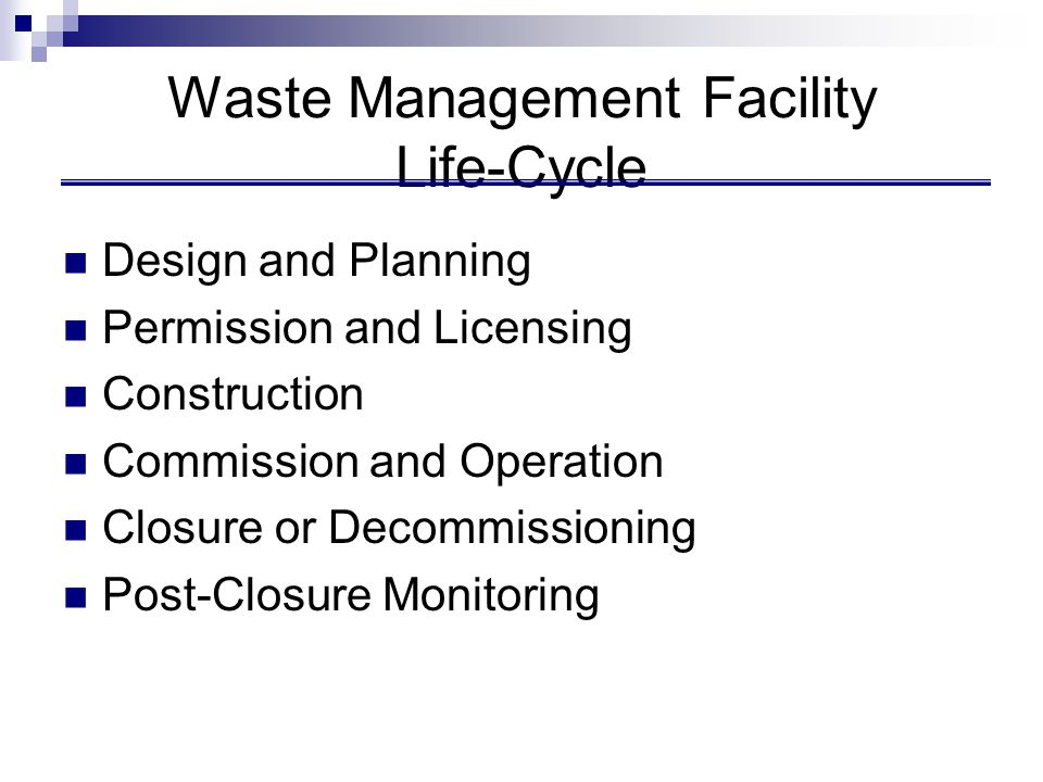 Waste Management Facility Life-Cycle Design and Planning Permission and Licensing Construction Commission and Operation Closure or Decommissioning Pos