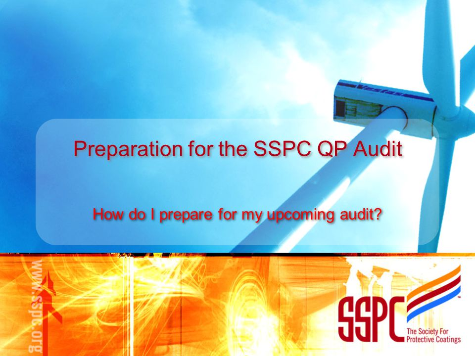 Preparation for the SSPC QP Audit How do I prepare for my upcoming audit?