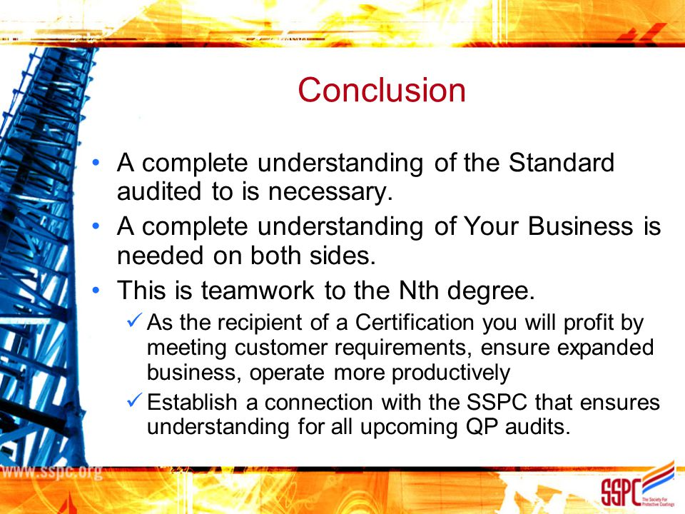 Conclusion A complete understanding of the Standard audited to is necessary. A complete understanding of Your Business is needed on both sides. This i