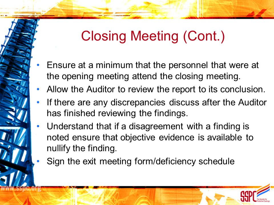 Closing Meeting (Cont.) Ensure at a minimum that the personnel that were at the opening meeting attend the closing meeting. Allow the Auditor to revie