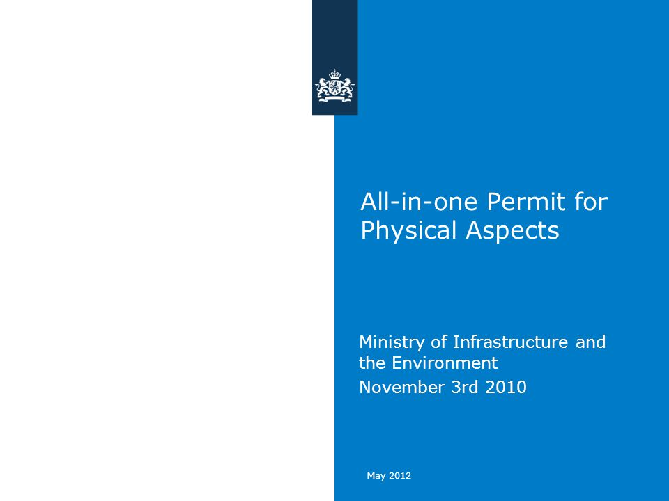 May 2012 All-in-one Permit for Physical Aspects Ministry of Infrastructure and the Environment November 3rd 2010