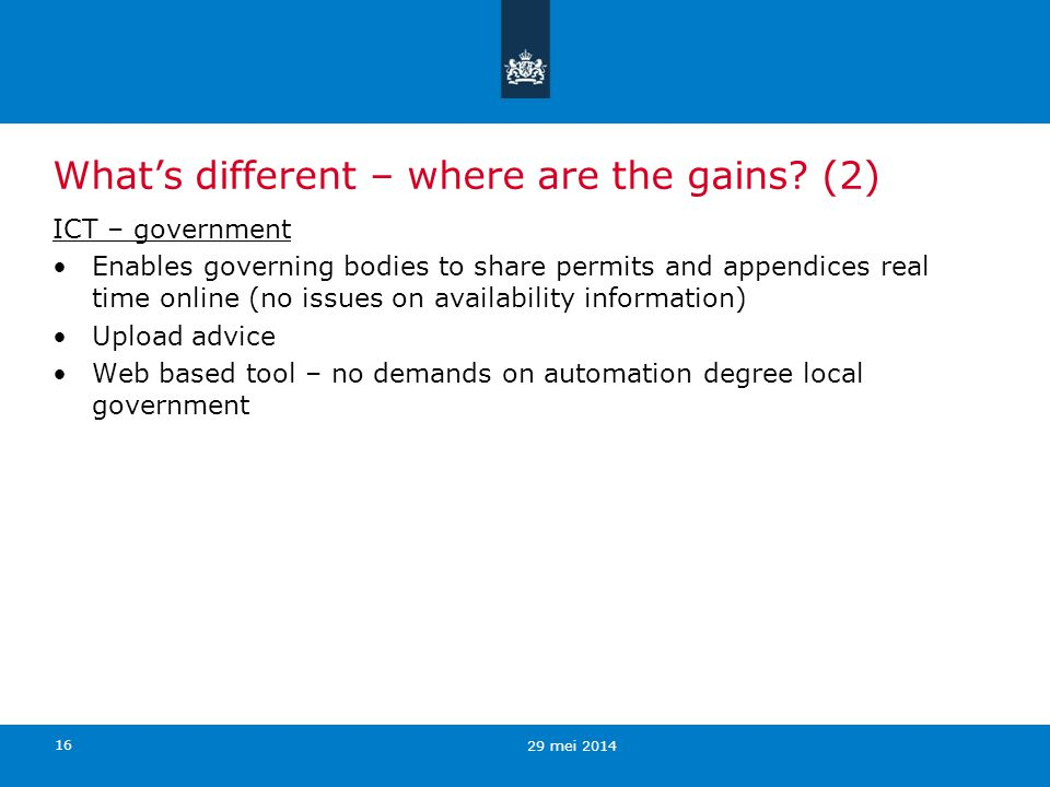 16 Whats different – where are the gains? (2) ICT – government Enables governing bodies to share permits and appendices real time online (no issues on