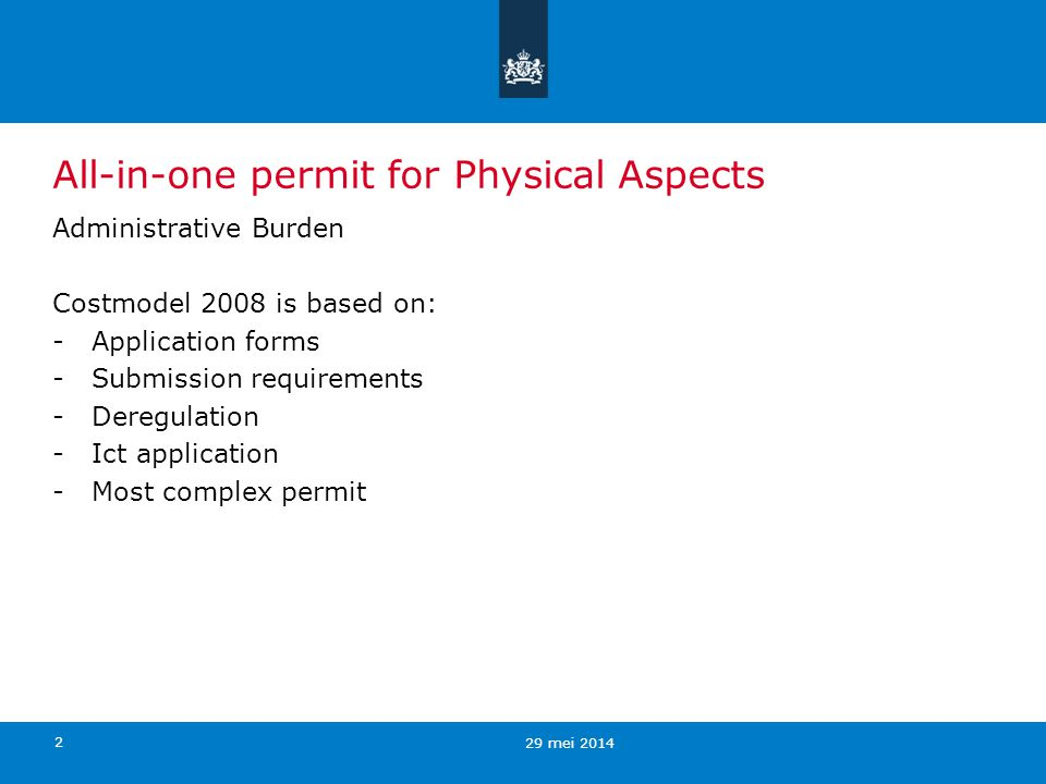 2 All-in-one permit for Physical Aspects Administrative Burden Costmodel 2008 is based on: -Application forms -Submission requirements -Deregulation -