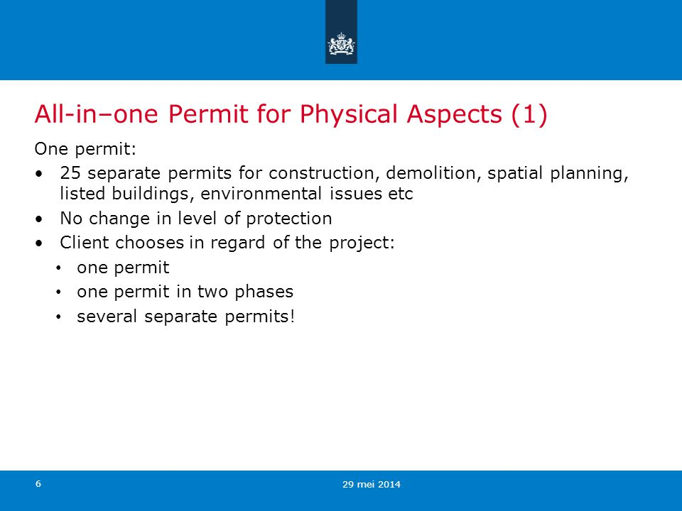 6 All-in–one Permit for Physical Aspects (1) One permit: 25 separate permits for construction, demolition, spatial planning, listed buildings, environ