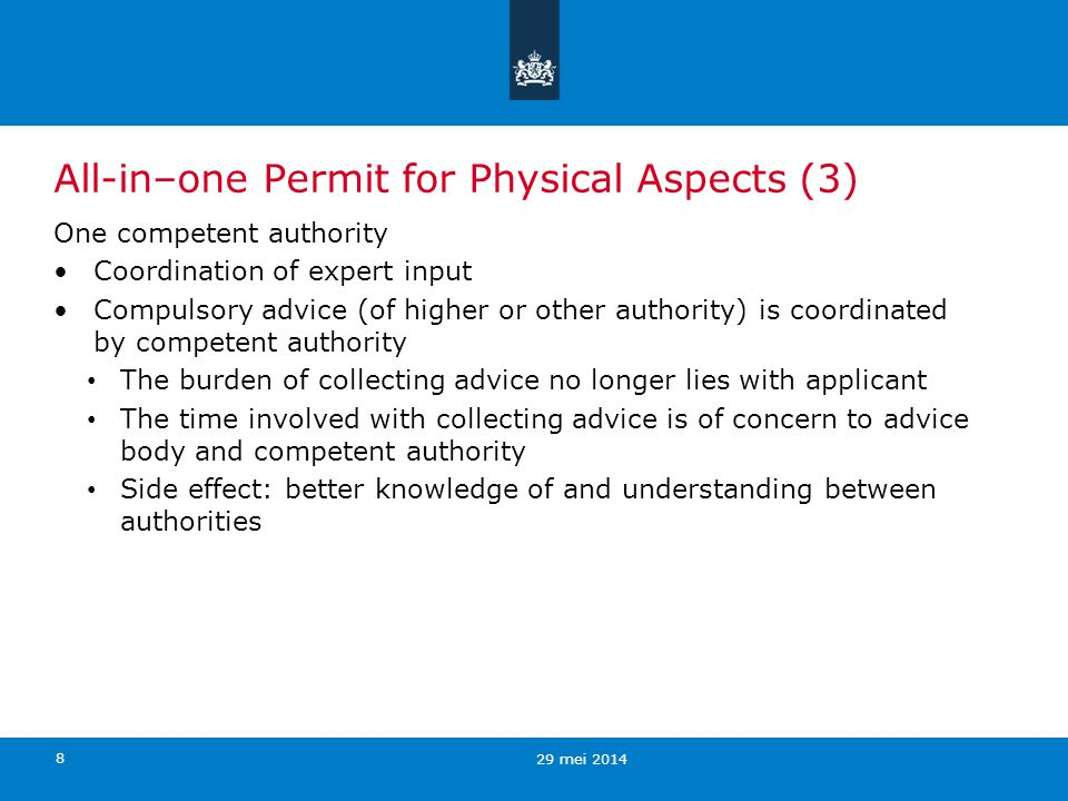 8 All-in–one Permit for Physical Aspects (3) One competent authority Coordination of expert input Compulsory advice (of higher or other authority) is