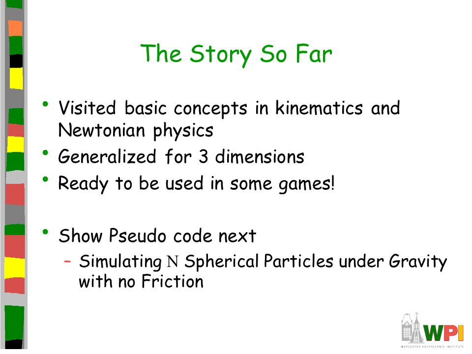 The Story So Far Visited basic concepts in kinematics and Newtonian physics Generalized for 3 dimensions Ready to be used in some games! Show Pseudo c