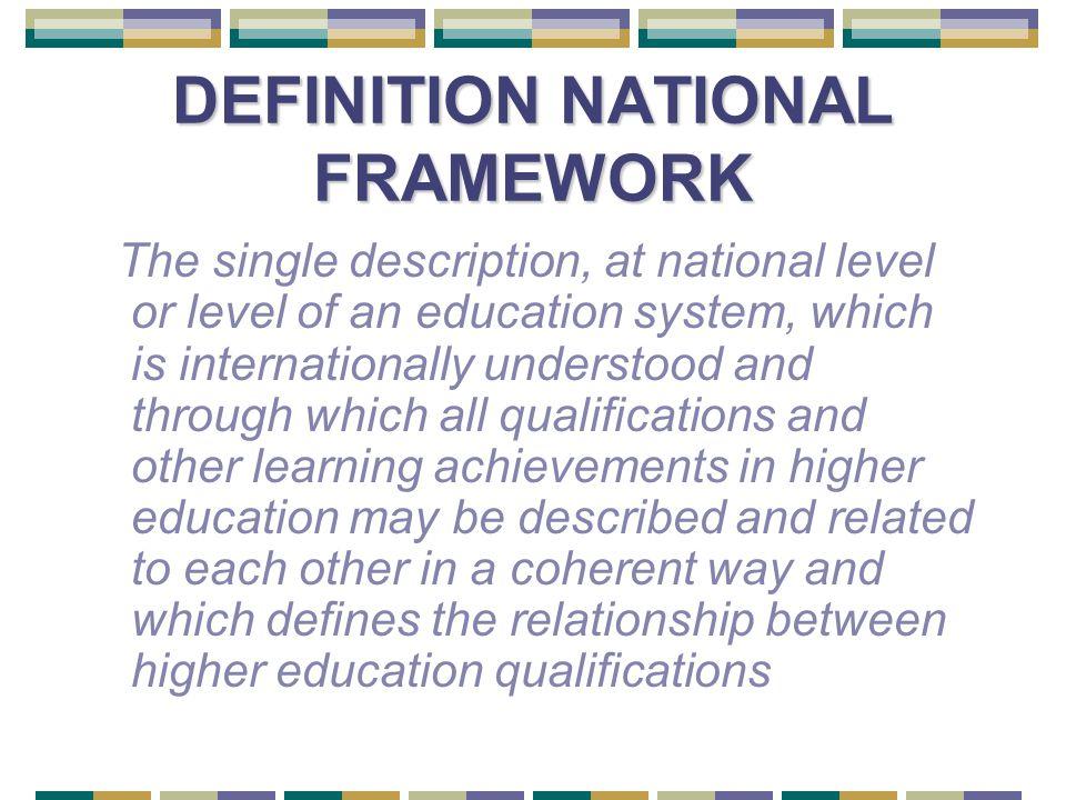 DEFINTION EHEA FRAMEWORK An overarching framework that makes transparent the relationship between European national higher education frameworks of qualifications and the qualifications they contain.