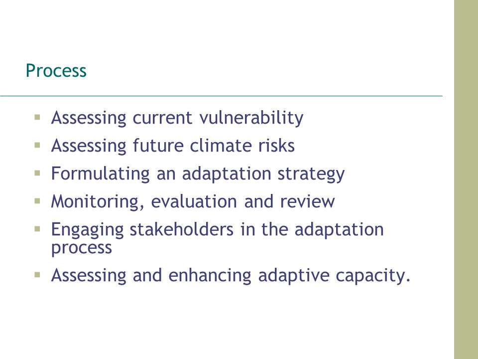Process Assessing current vulnerability Assessing future climate risks Formulating an adaptation strategy Monitoring, evaluation and review Engaging s