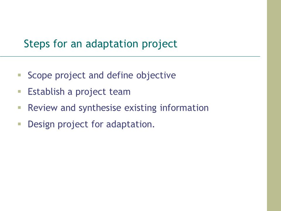 Steps for an adaptation project Scope project and define objective Establish a project team Review and synthesise existing information Design project