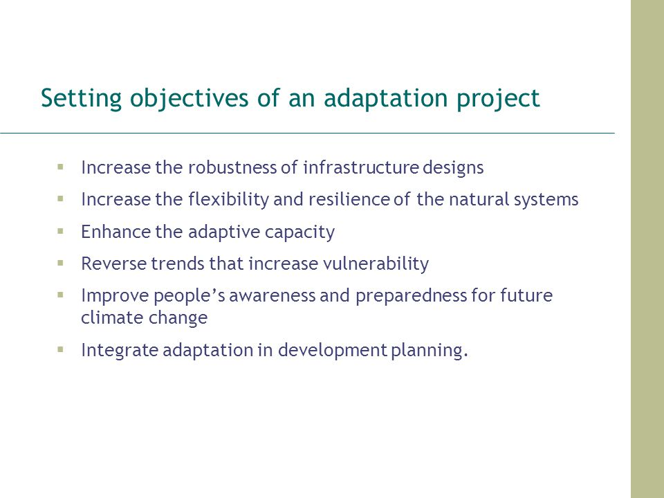 Setting objectives of an adaptation project Increase the robustness of infrastructure designs Increase the flexibility and resilience of the natural s