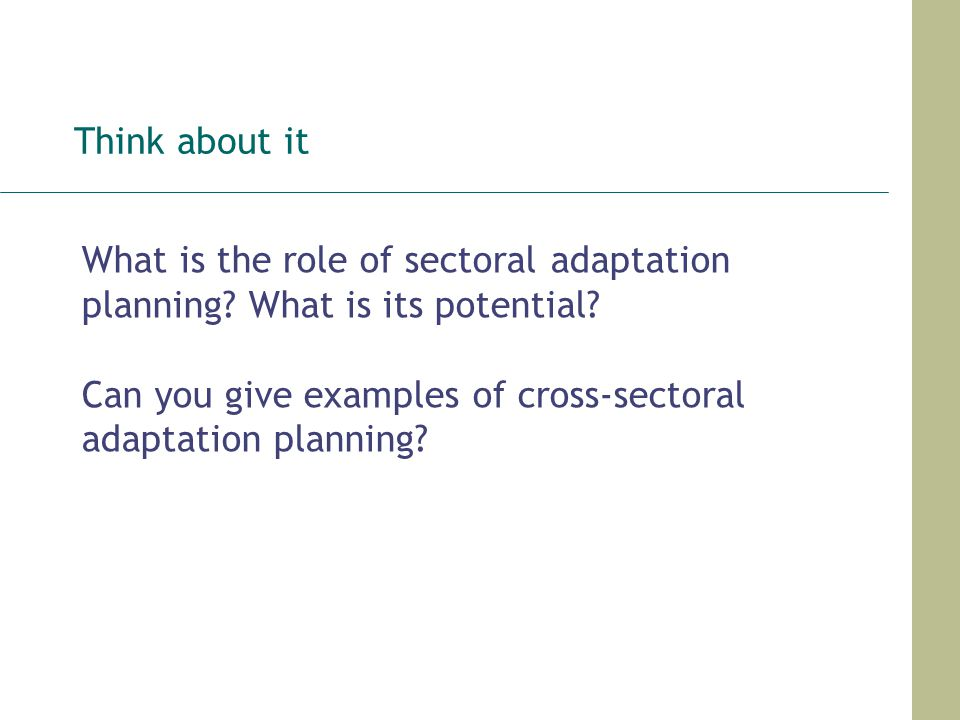Think about it What is the role of sectoral adaptation planning? What is its potential? Can you give examples of cross-sectoral adaptation planning?