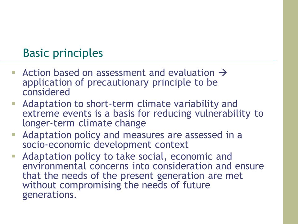 Basic principles Action based on assessment and evaluation application of precautionary principle to be considered Adaptation to short-term climate va