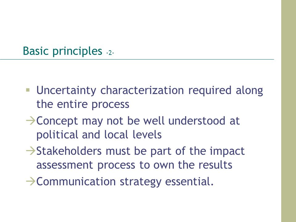 Basic principles -2- Uncertainty characterization required along the entire process Concept may not be well understood at political and local levels S
