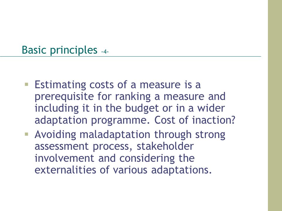 Basic principles -4- Estimating costs of a measure is a prerequisite for ranking a measure and including it in the budget or in a wider adaptation pro