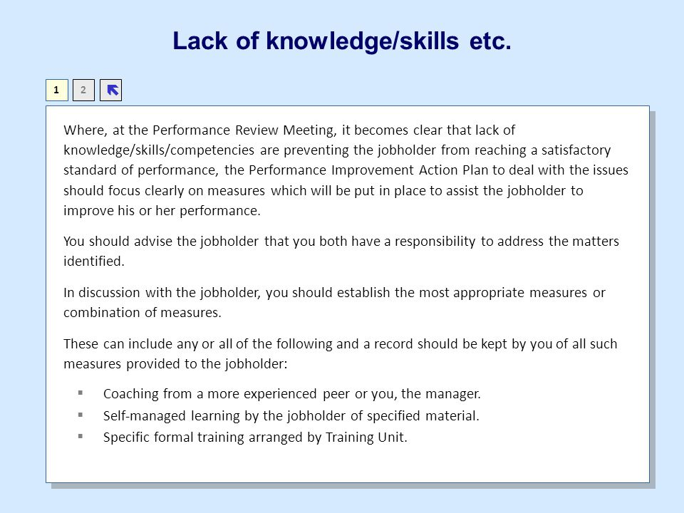 Lack of knowledge/skills etc. Where, at the Performance Review Meeting, it becomes clear that lack of knowledge/skills/competencies are preventing the