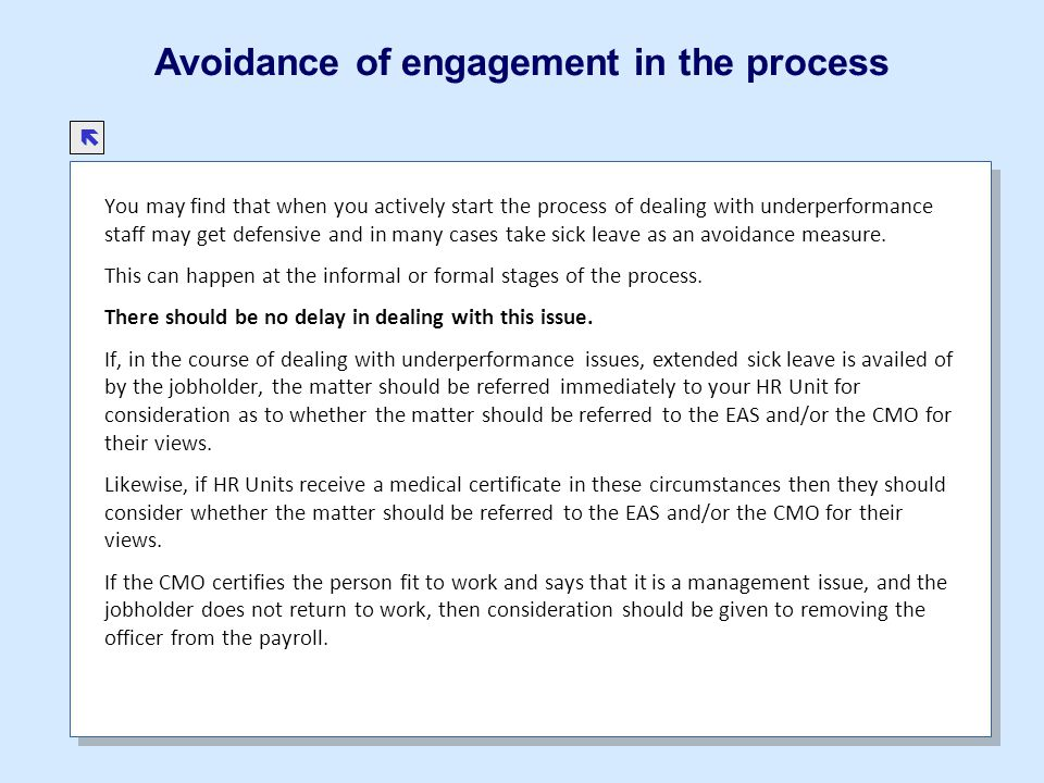Avoidance of engagement in the process You may find that when you actively start the process of dealing with underperformance staff may get defensive