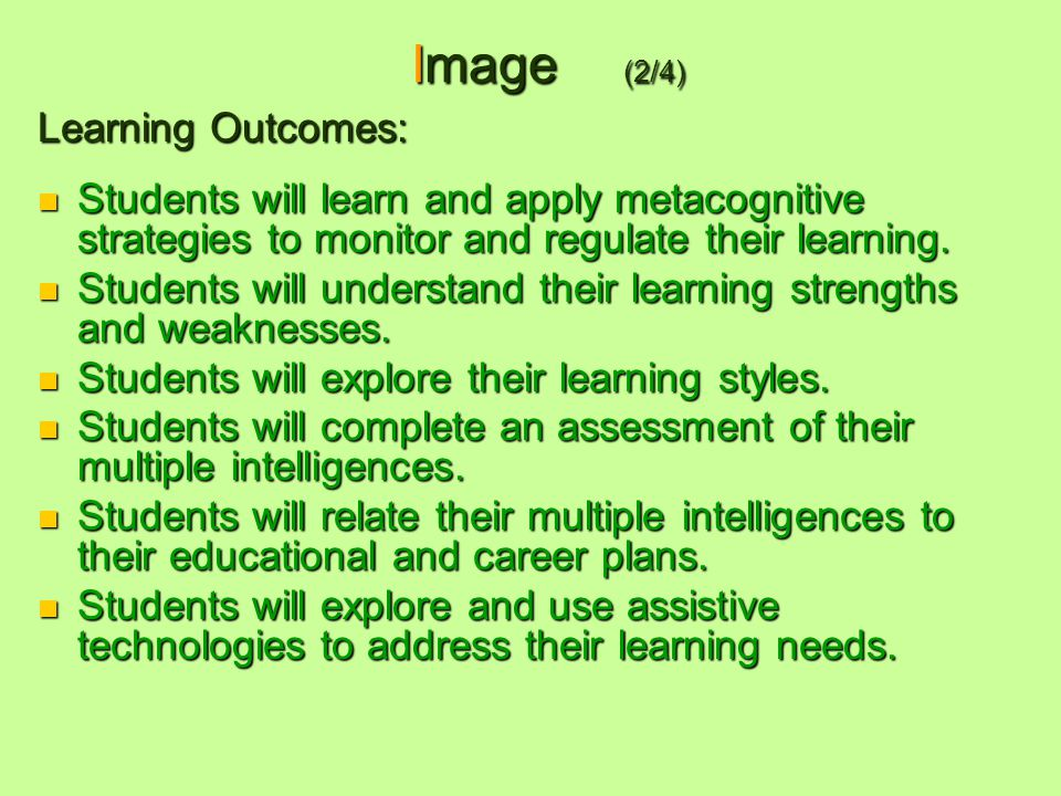 Image (2/4) Learning Outcomes: Students will learn and apply metacognitive strategies to monitor and regulate their learning.