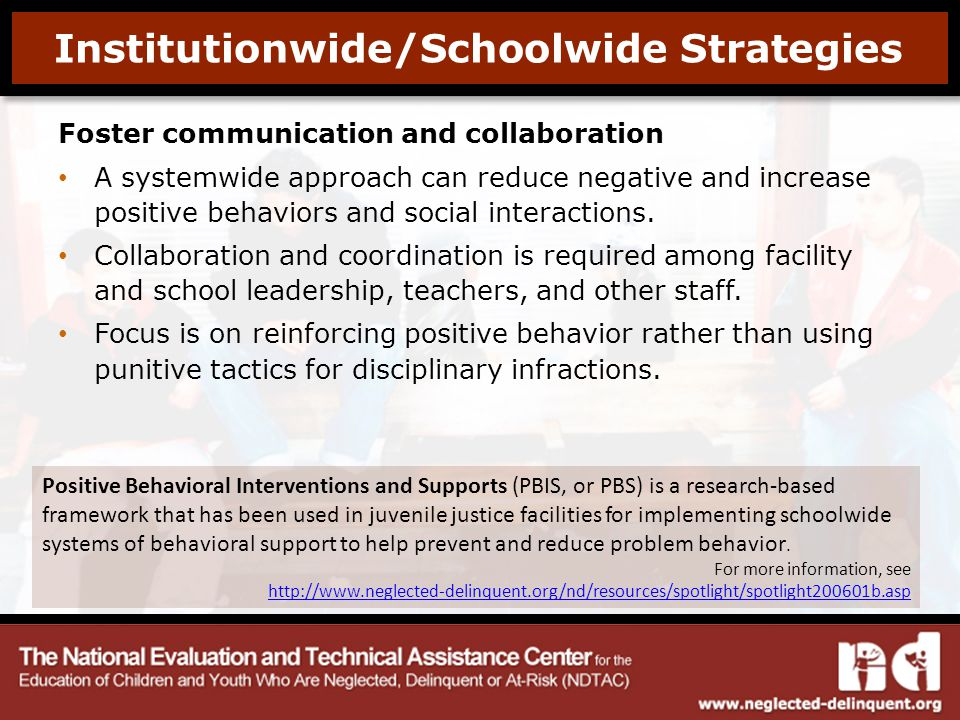 Foster communication and collaboration A systemwide approach can reduce negative and increase positive behaviors and social interactions.