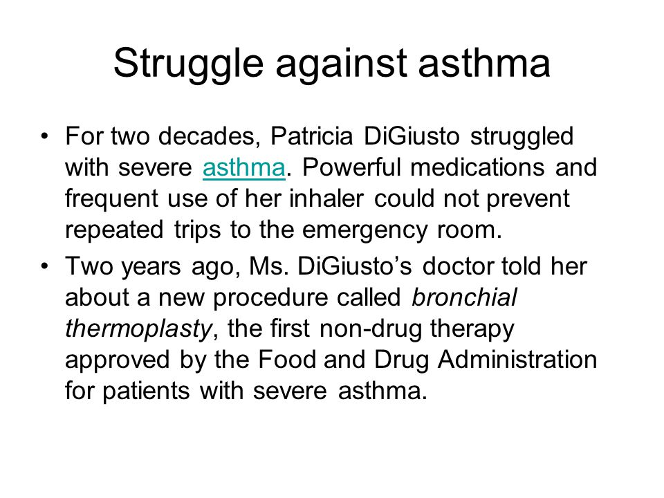 Struggle against asthma For two decades, Patricia DiGiusto struggled with severe asthma. Powerful medications and frequent use of her inhaler could no