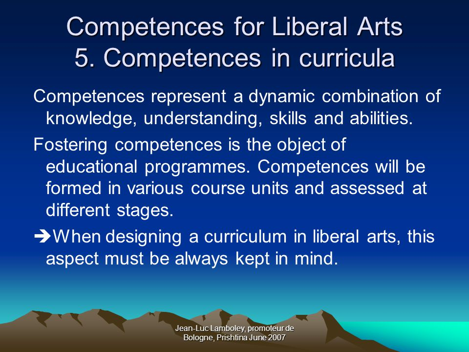 Jean-Luc Lamboley, promoteur de Bologne, Prishtina June 2007 Competences for Liberal Arts 5.