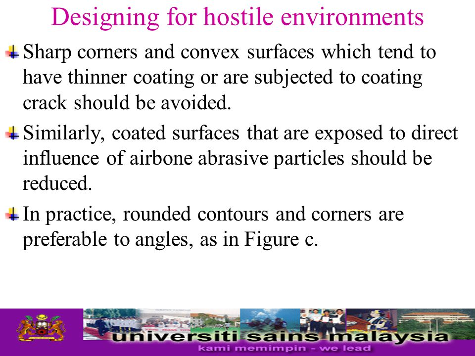 Designing for hostile environments Sharp corners and convex surfaces which tend to have thinner coating or are subjected to coating crack should be av