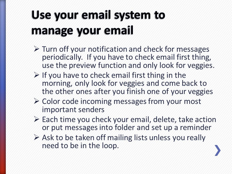Turn off your notification and check for messages periodically. If you have to check email first thing, use the preview function and only look for veg