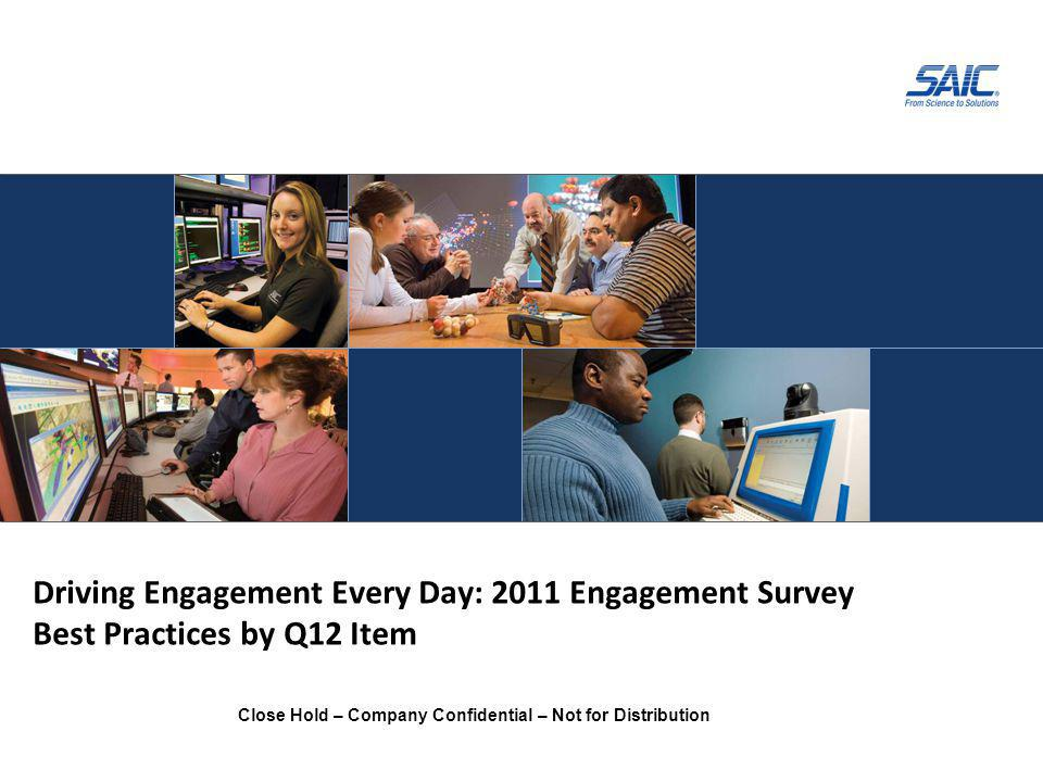 Close Hold – Company Confidential – Not for Distribution Driving Engagement Every Day: 2011 Engagement Survey Best Practices by Q12 Item