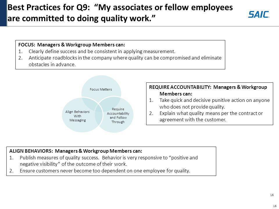 16 Best Practices for Q9: My associates or fellow employees are committed to doing quality work. 16 FOCUS: Managers & Workgroup Members can: 1.Clearly