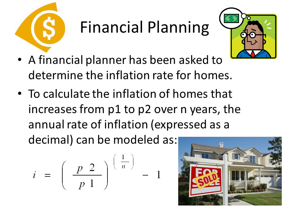 Financial Planning A financial planner has been asked to determine the inflation rate for homes. To calculate the inflation of homes that increases fr