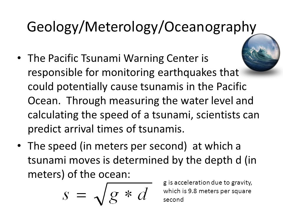 Geology/Meterology/Oceanography The Pacific Tsunami Warning Center is responsible for monitoring earthquakes that could potentially cause tsunamis in