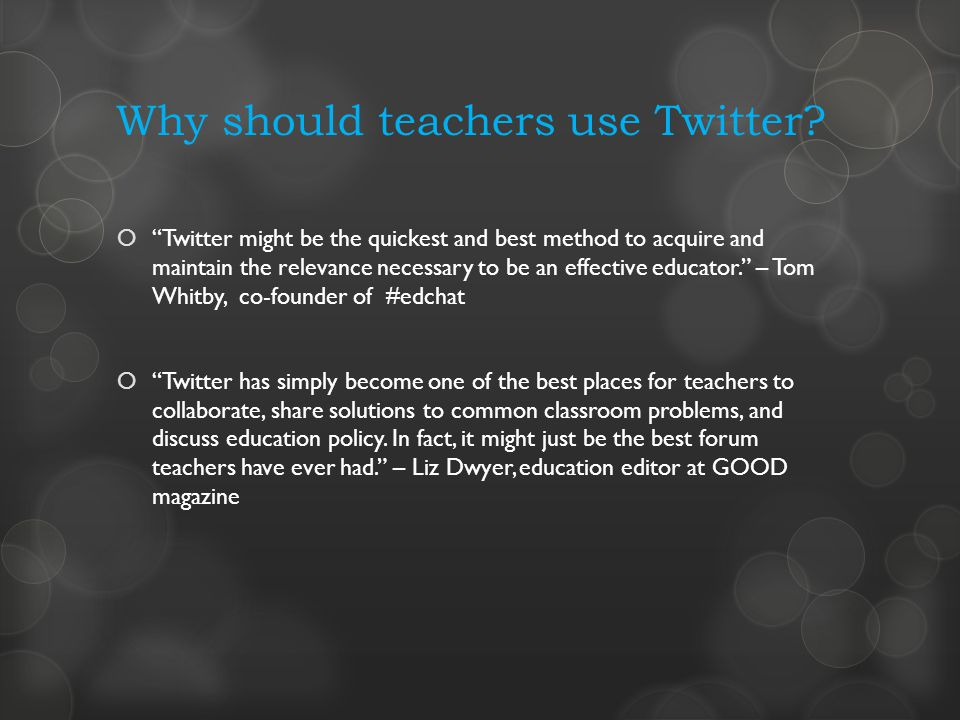Why should teachers use Twitter? Twitter might be the quickest and best method to acquire and maintain the relevance necessary to be an effective educ