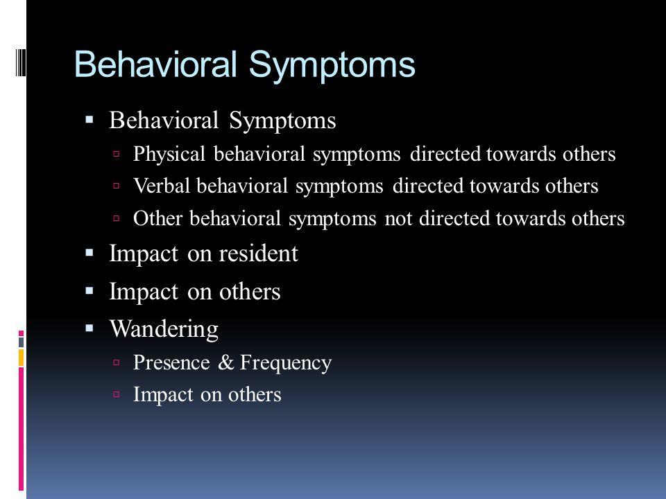 Behavioral Symptoms Physical behavioral symptoms directed towards others Verbal behavioral symptoms directed towards others Other behavioral symptoms