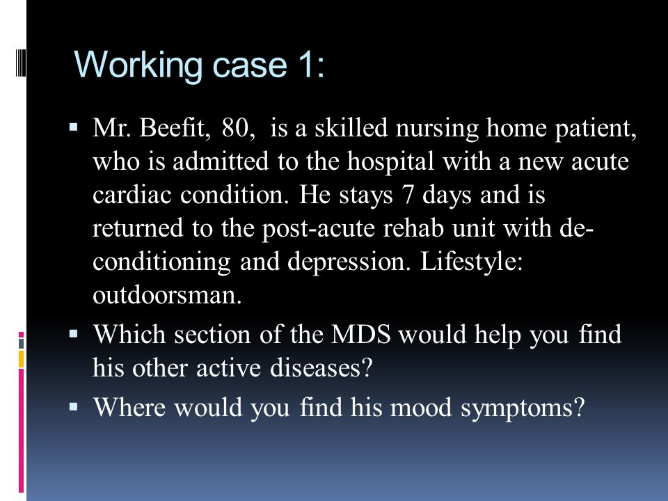 Working case 1: Mr. Beefit, 80, is a skilled nursing home patient, who is admitted to the hospital with a new acute cardiac condition. He stays 7 days