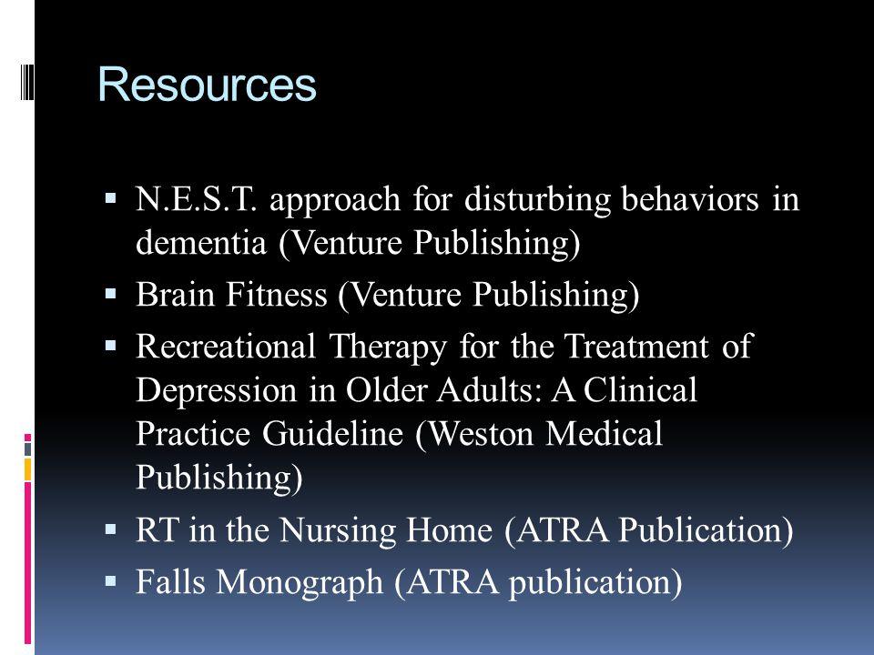Resources N.E.S.T. approach for disturbing behaviors in dementia (Venture Publishing) Brain Fitness (Venture Publishing) Recreational Therapy for the