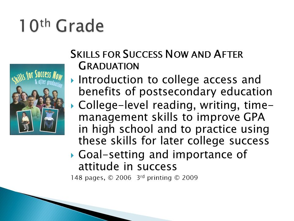 S KILLS FOR S UCCESS N OW AND A FTER G RADUATION Introduction to college access and benefits of postsecondary education College-level reading, writing