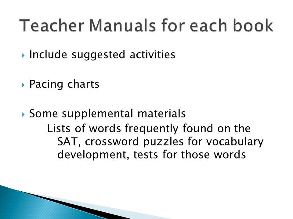 Include suggested activities Pacing charts Some supplemental materials Lists of words frequently found on the SAT, crossword puzzles for vocabulary de