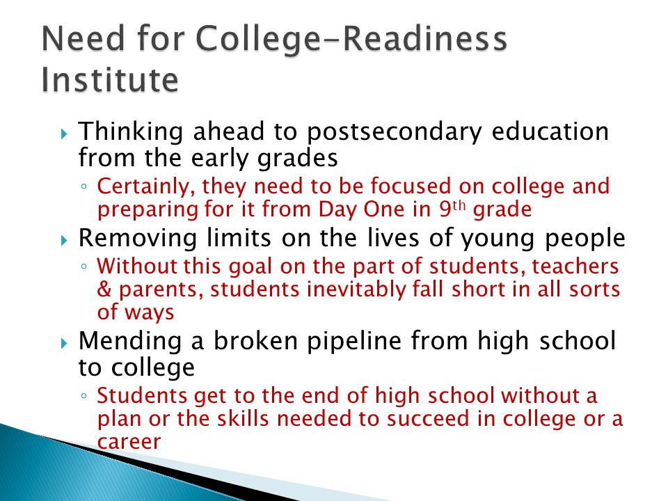 Thinking ahead to postsecondary education from the early grades Certainly, they need to be focused on college and preparing for it from Day One in 9 t