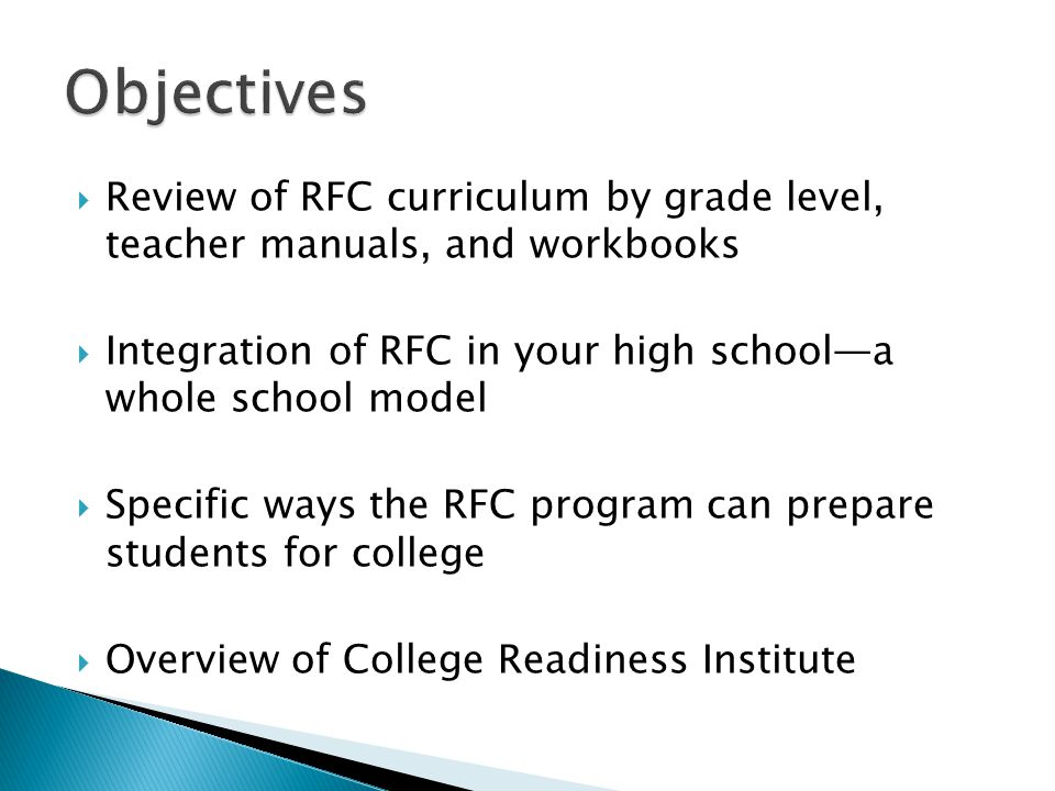 Review of RFC curriculum by grade level, teacher manuals, and workbooks Integration of RFC in your high schoola whole school model Specific ways the R