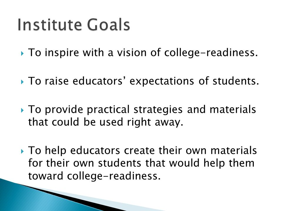 To inspire with a vision of college-readiness. To raise educators expectations of students. To provide practical strategies and materials that could b
