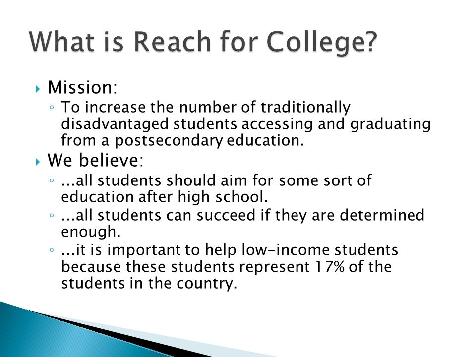 Mission: To increase the number of traditionally disadvantaged students accessing and graduating from a postsecondary education. We believe:...all stu