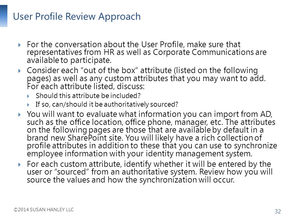 ©2014 SUSAN HANLEY LLC User Profile Review Approach 32 For the conversation about the User Profile, make sure that representatives from HR as well as